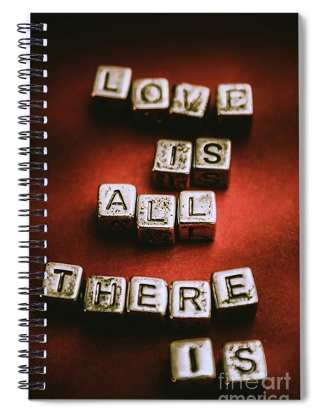 Love Is All There Is Spiral Notebook