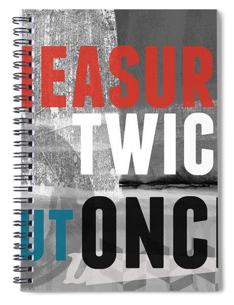 Measure Twice- Art By Linda Woods Spiral Notebook