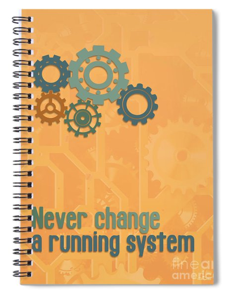 Never Change A Running System Spiral Notebook