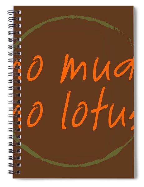 No Mud No Lotus Spiral Notebook