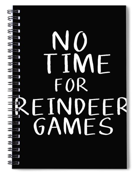 No Time For Reindeer Games Black- Art By Linda Woods Spiral Notebook
