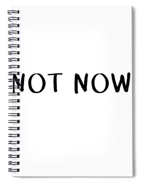 Not Now- Art By Linda Woods Spiral Notebook