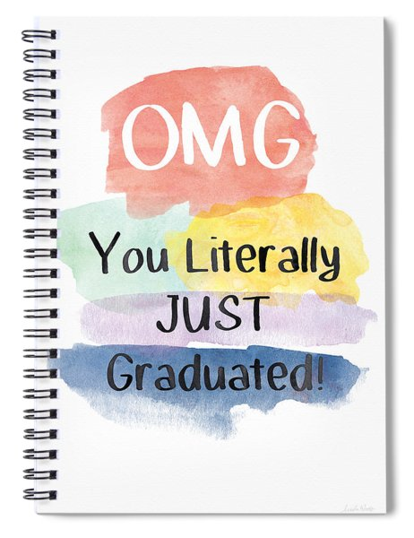 Omg You Literally Just Graduated Card- Art By Linda Woods Spiral Notebook