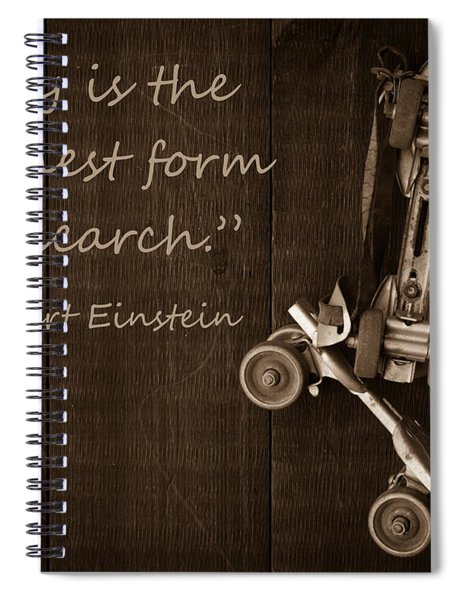 Spiral Notebook featuring the photograph Play Is The Highest Form Of Research. Albert Einstein  by Edward Fielding