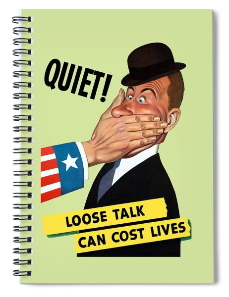 Quiet - Loose Talk Can Cost Lives  Spiral Notebook