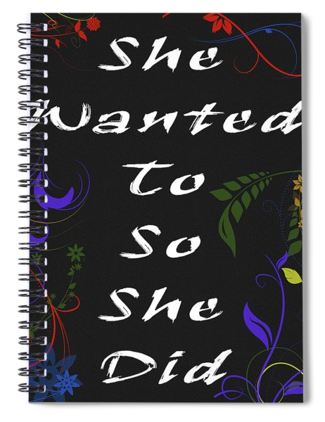 She Wanted To So She Did Spiral Notebook