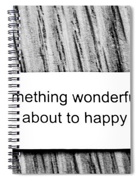 Something Wonderful Is About To Happy Spiral Notebook
