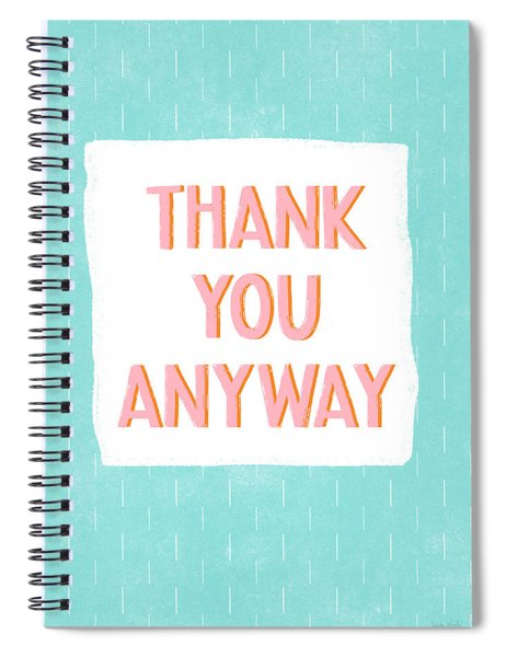 Thank You Anyway- Art By Linda Woods Spiral Notebook