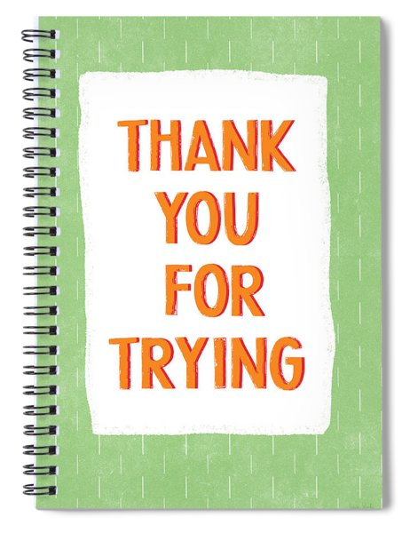 Thank You For Trying- Art By Linda Woods Spiral Notebook