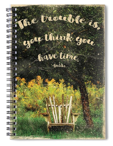 The Trouble Is You Think You Have Time Buddha Quote Spiral Notebook