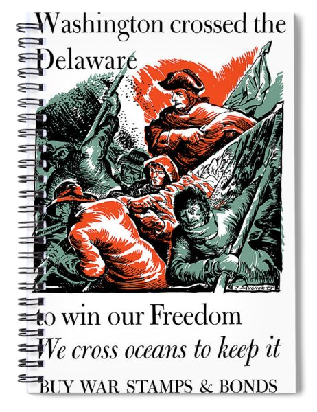 Washington Crossed The Delaware To Win Our Freedom Spiral Notebook
