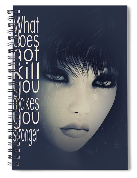What Does Not Kill You Spiral Notebook
