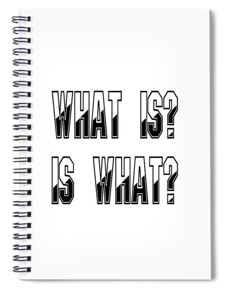 What Is? Is What? - Psychology Art Print Posters - Core Beliefs Spiral Notebook