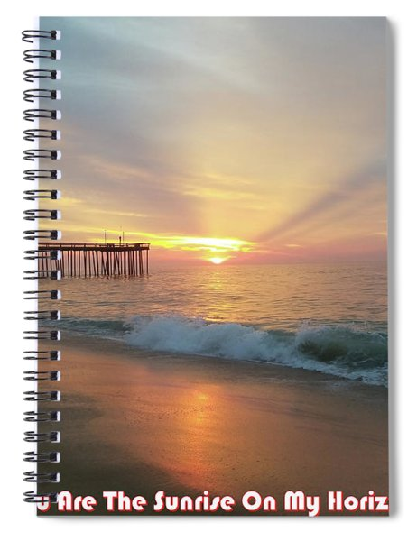 You Are The Sunrise Spiral Notebook