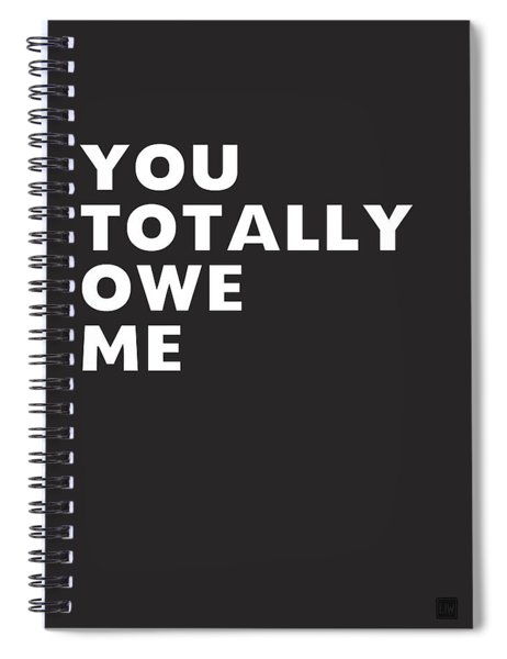 You Totally Owe Me- Art By Linda Woods Spiral Notebook