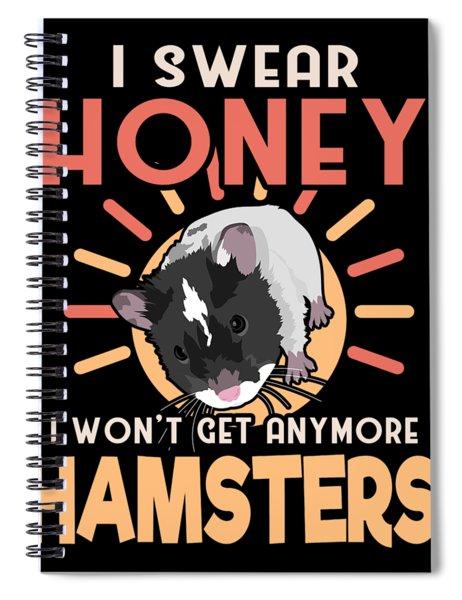 Hamster Lover I Swear Honey I Wont Get Any More Hamsters Spiral Notebook