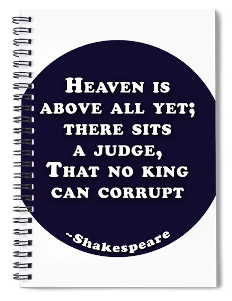 Heaven Is Above All #shakespeare #shakespearequote Spiral Notebook
