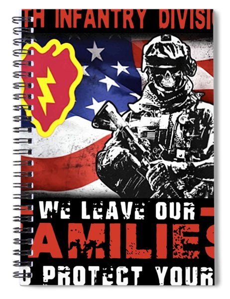 25th Infantry Division We Leave Our Familes To Protect Yours Country Patriotic Spiral Notebook