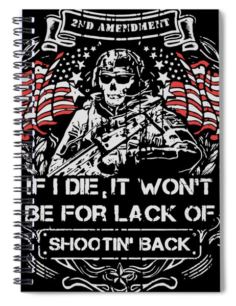 2nd Amendment If I Die It Won't Be For Lack Of Shootin Back Veteran Spiral Notebook