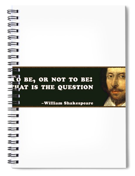 To Be Or Not To Be #shakespeare #shakespearequote Spiral Notebook