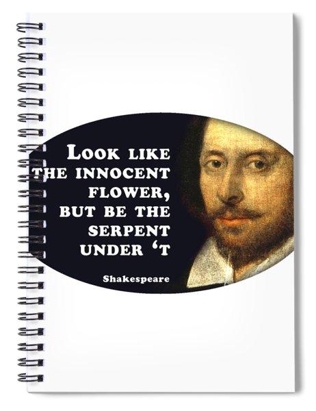 Look Like The Innocent Flower #shakespeare #shakespearequote Spiral Notebook