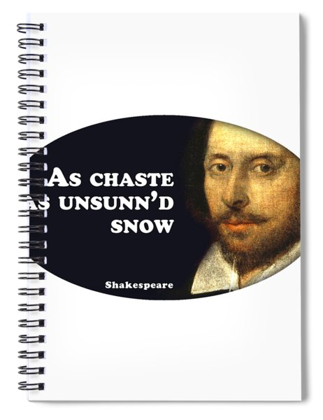 As Chaste As Unsunn'd Snow #shakespeare #shakespearequote Spiral Notebook