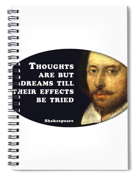 Thoughts Are But Dreams Till Their Effects Be Tried  #shakespeare #shakespearequote Spiral Notebook