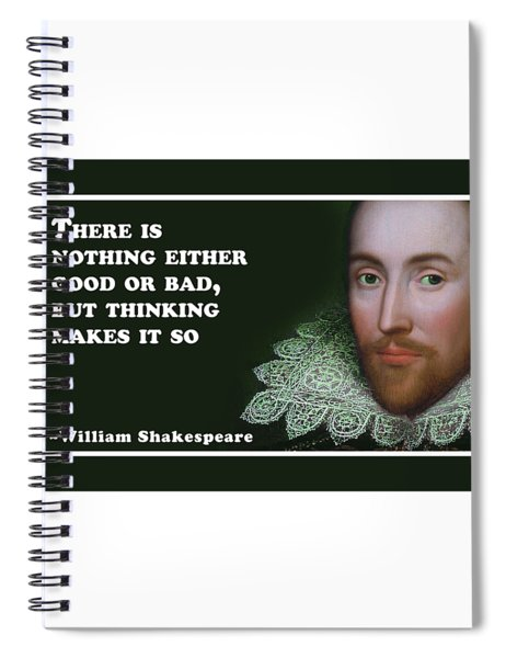 There Is Nothing Either Good Or Bad #shakespeare #shakespearequote Spiral Notebook