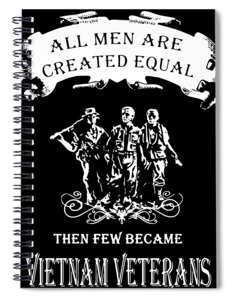 All Men Are Created Equal Then Few Became Vietnam Veteran Spiral Notebook