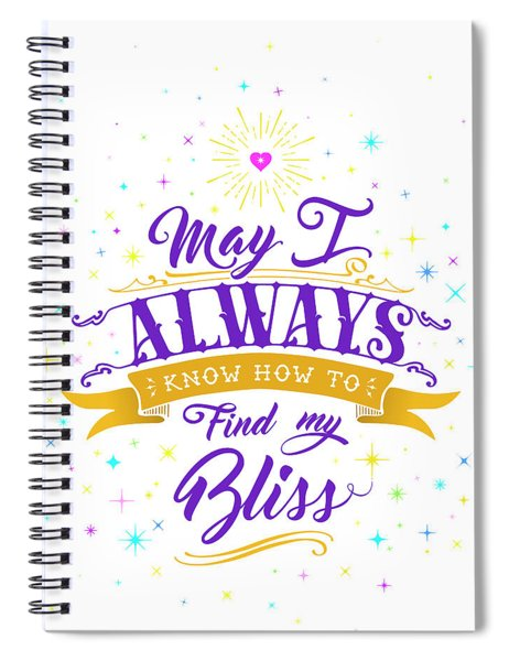 Always Find My Bliss Spiral Notebook