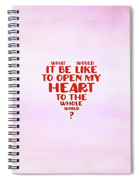 Open My Heart To The Whole World Spiral Notebook