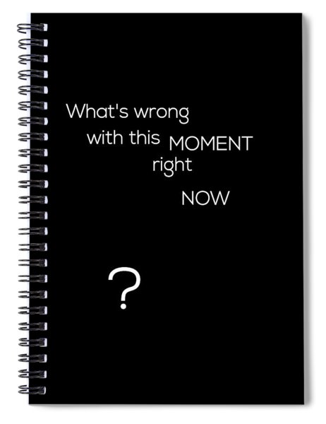 Wrong With This Moment Right Now - Black Spiral Notebook