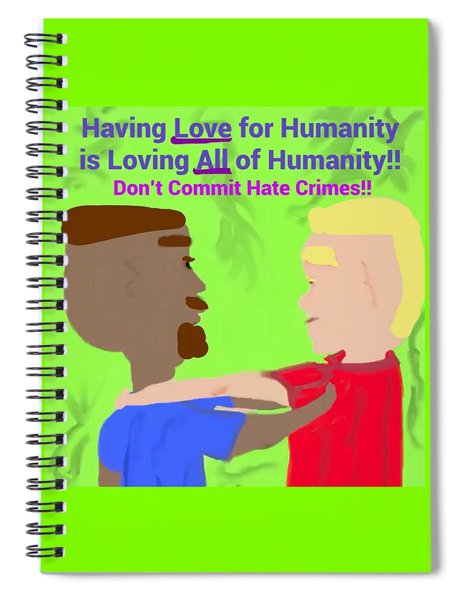 Having Love For Humanity Is Loving All Of Humanity Spiral Notebook