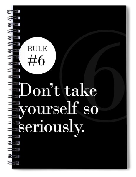 Rule #6 - Don't Take Yourself So Seriously - White On Black Spiral Notebook