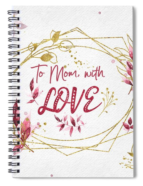 To Mom, With Love Spiral Notebook