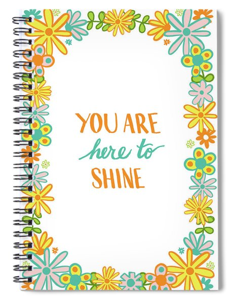 You Are Here To Shine Spiral Notebook