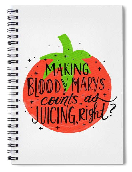 Making Bloody Marys Counts As Juicing Right Spiral Notebook