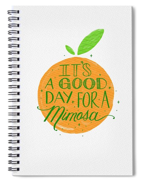 It Is A Good Day For A Mimosa Spiral Notebook