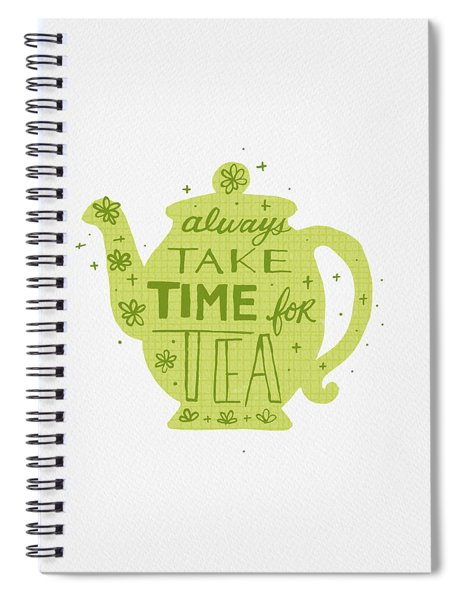Always Take Time For Tea Spiral Notebook