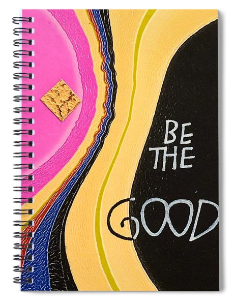 Be The Good Spiral Notebook