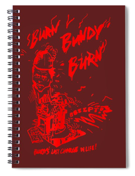 Burn Bundy Burn Tshirt Execution Day Gift Ted White Shirt Spiral Notebook