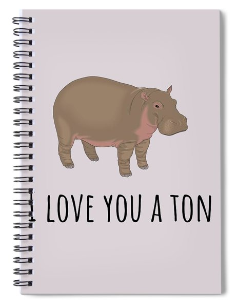 Cute Love Card - Cute Hippopotamus Card - Valentine's Day Card - I Love You A Ton Spiral Notebook