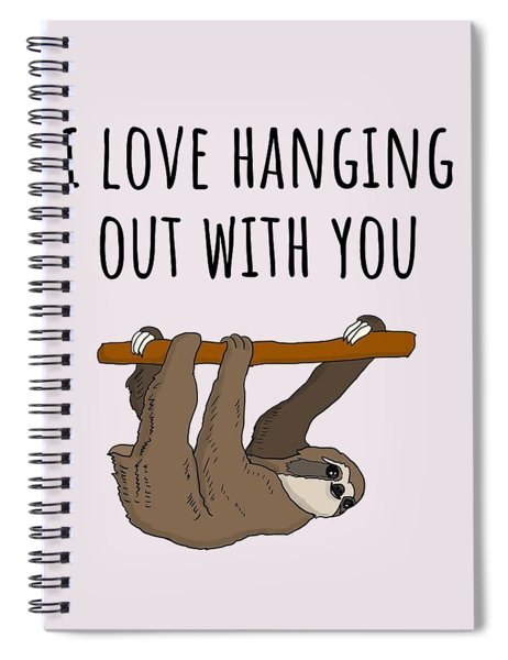 Cute Sloth Card - Sloth Greeting Card - Friend Birthday Card - I Love Hanging Out With You  Spiral Notebook