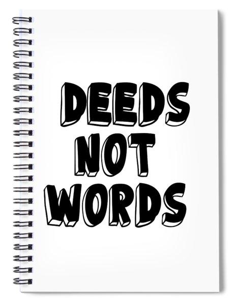 Deeds Not Words, Inspirational Mantra Affirmation Motivation Art Prints, Daily Reminder  Spiral Notebook