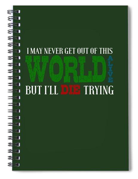 Die Trying Spiral Notebook