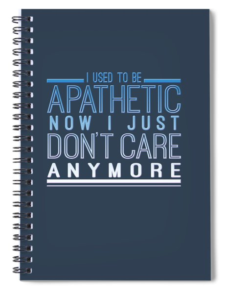 Don't Care Spiral Notebook