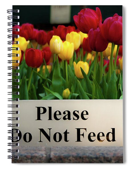 Dont Feed The Tulips Spiral Notebook