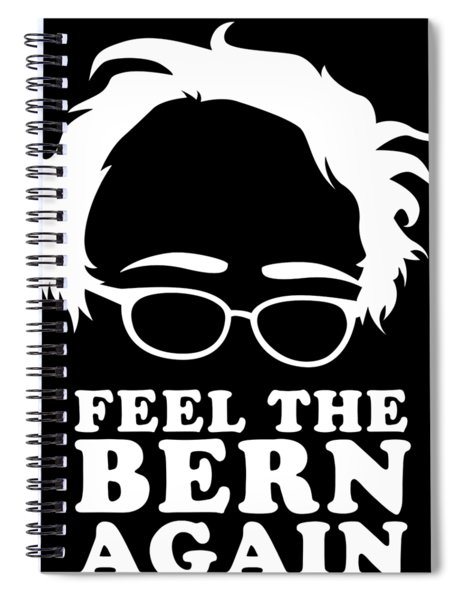 Feel The Bern Again Bernie Sanders 2020 Spiral Notebook