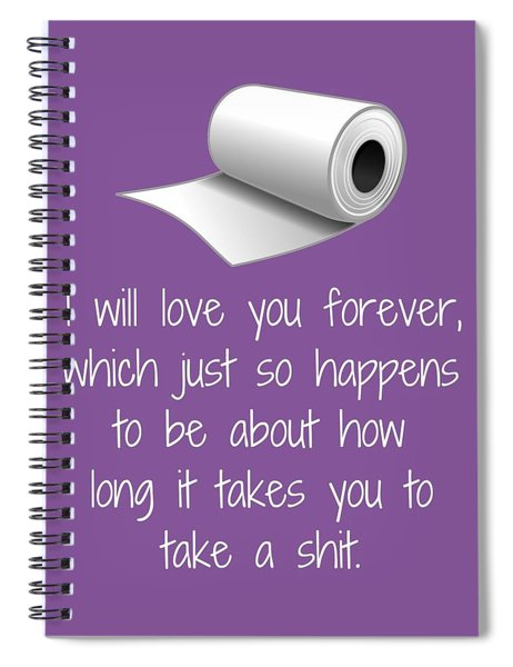 Funny Love Card - Sarcasm Anniversary Card - Valentine Card - I Will Love You Forever Spiral Notebook