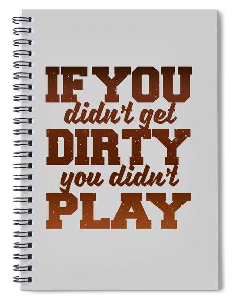 Get Dirty Spiral Notebook